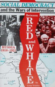 Social Democracy & Wars of Intervention in Russia 1918-1921, by Trotsky